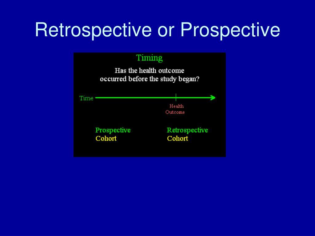 Retrospective or Prospective