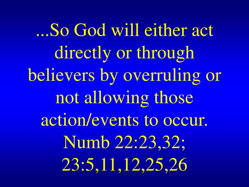 ...So God will either act directly or through believers by overruling or not allowing those action/events to occur.
