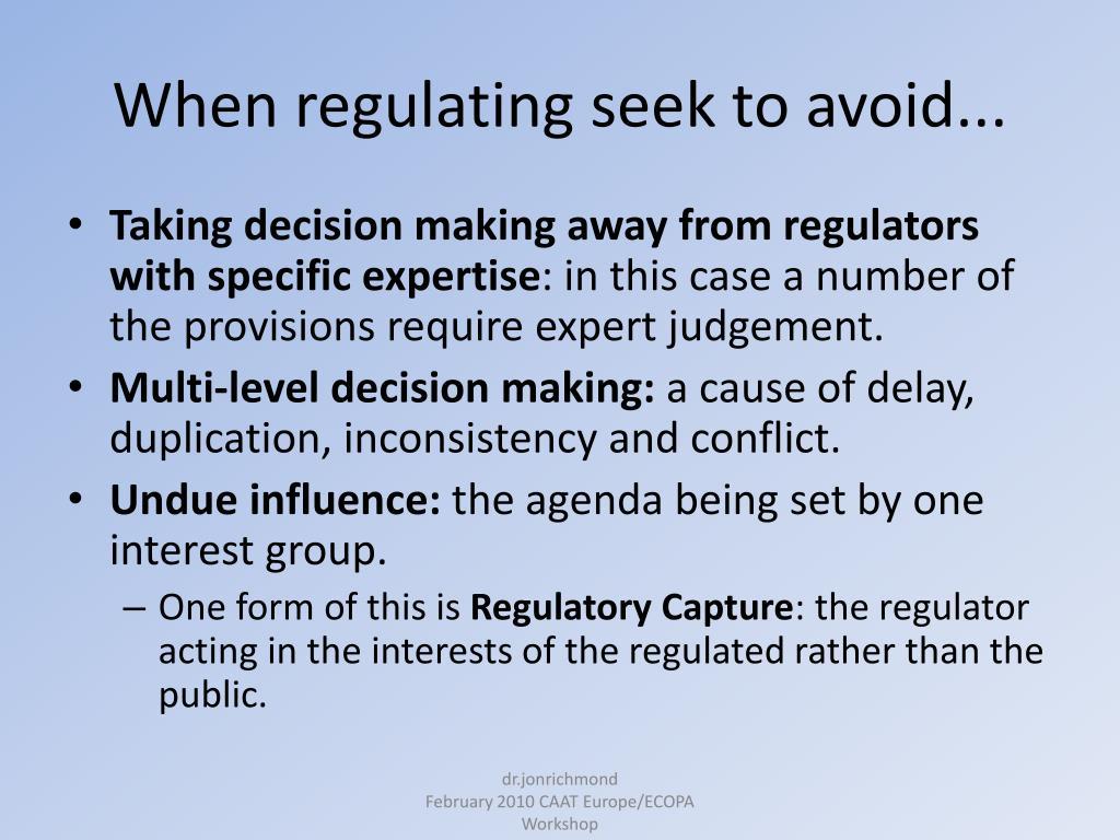 When regulating seek to avoid...