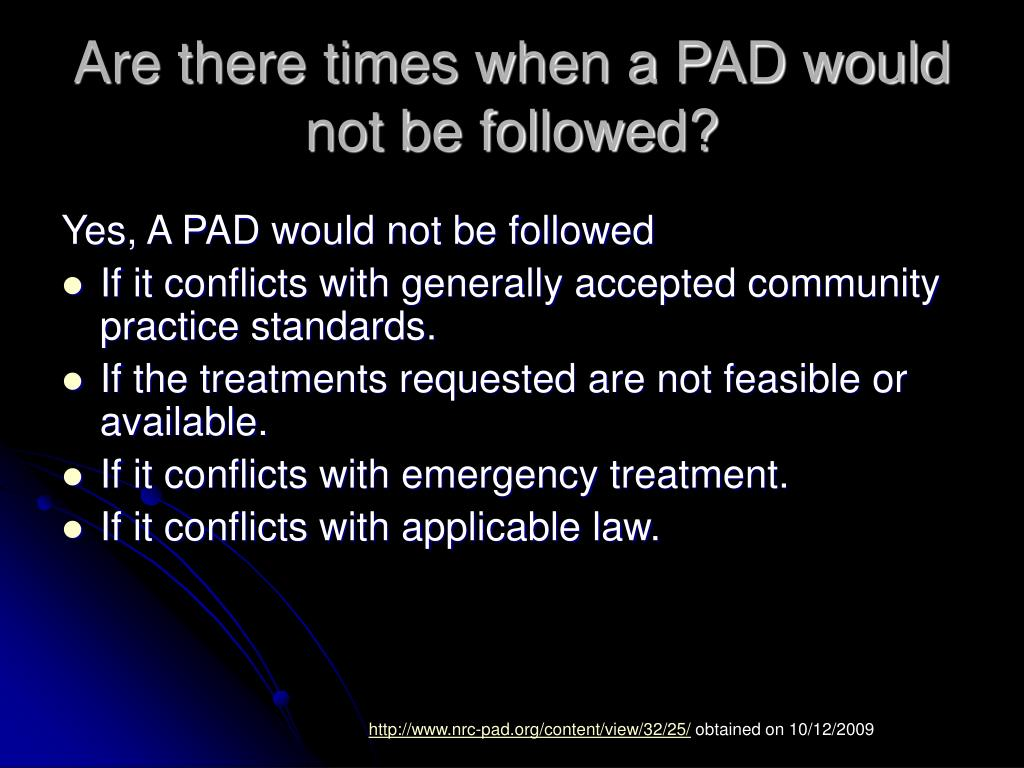 Are there times when a PAD would not be followed?