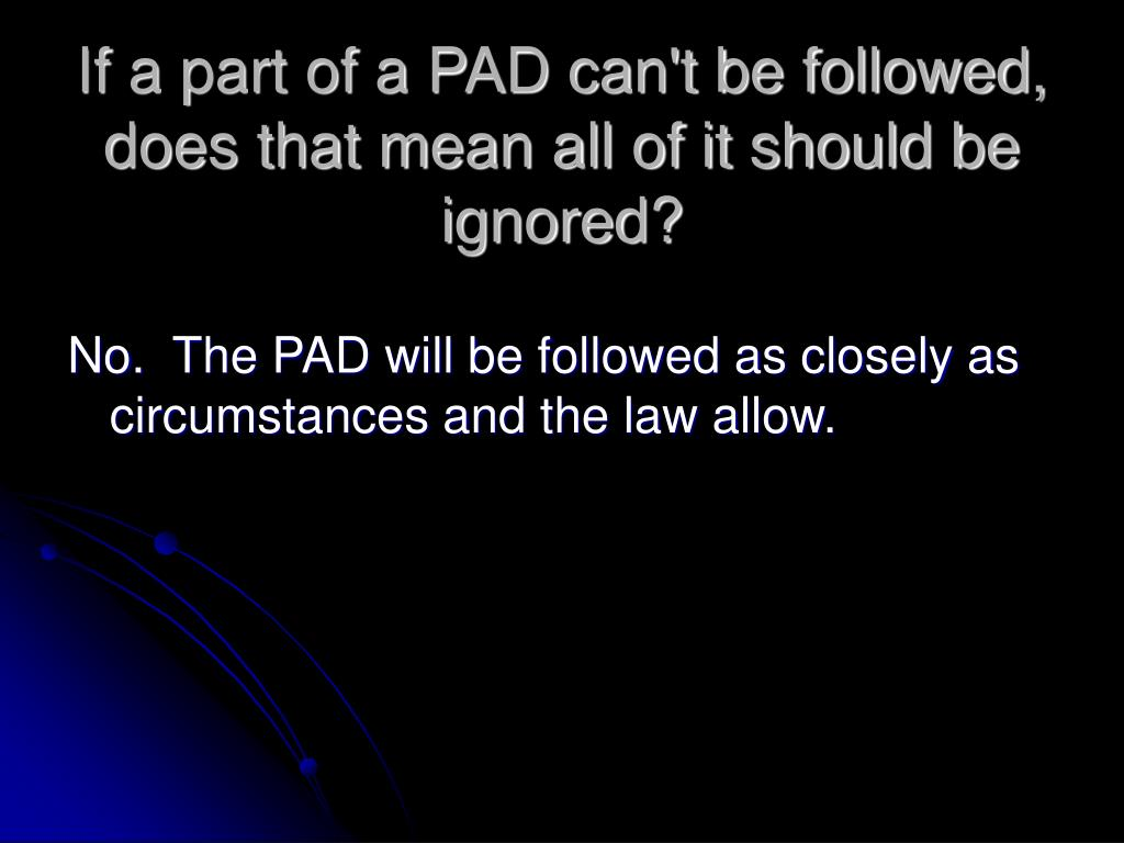 If a part of a PAD can't be followed, does that mean all of it should be ignored?
