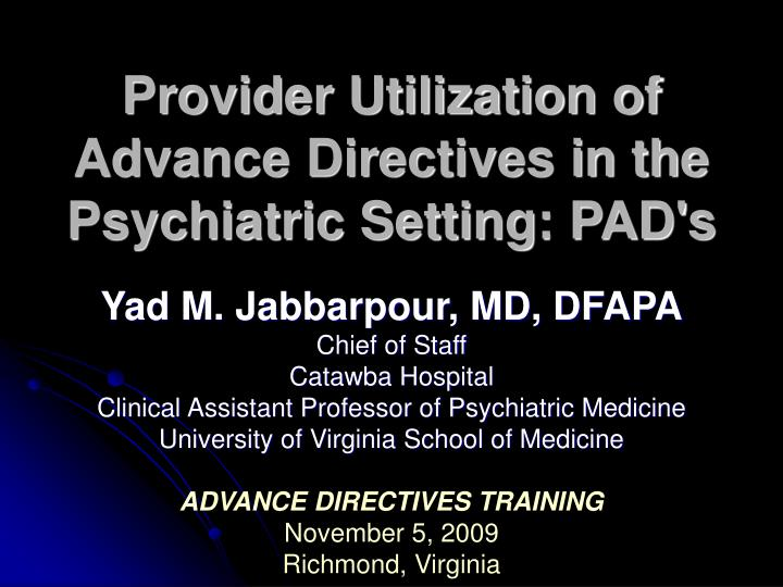 Provider utilization of advance directives in the psychiatric setting pad s