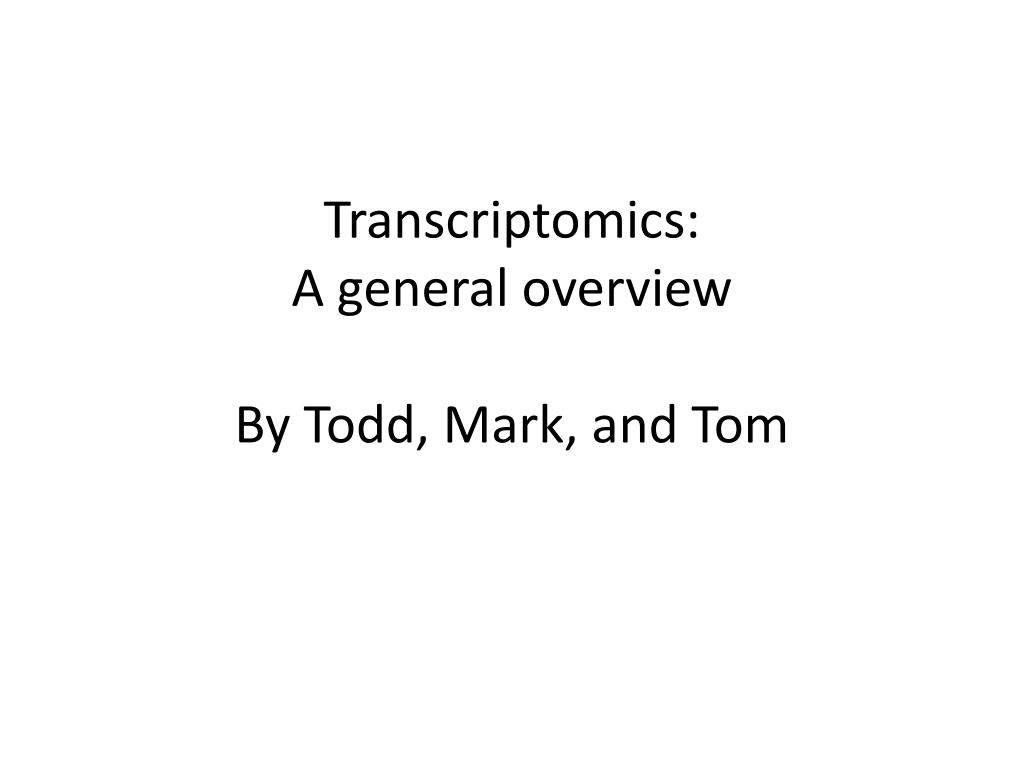 transcriptomics a general overview by todd mark and tom l.