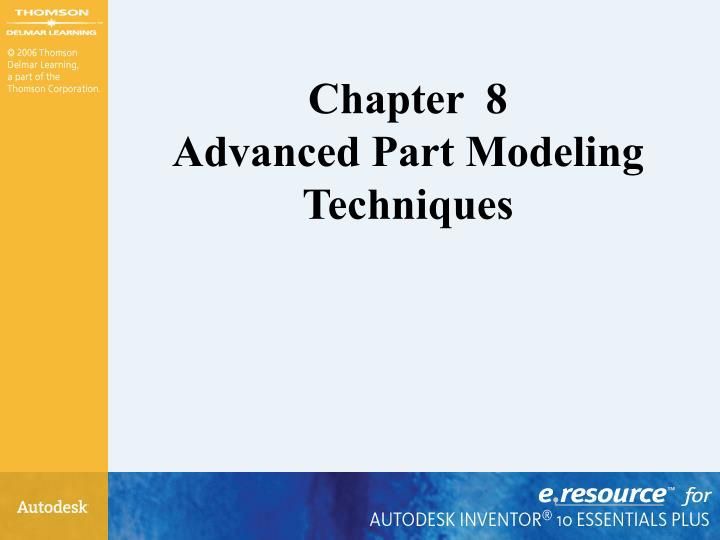 Chapter 8 advanced part modeling techniques