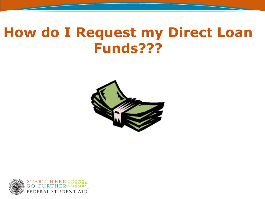 How do I Request my Direct Loan Funds???