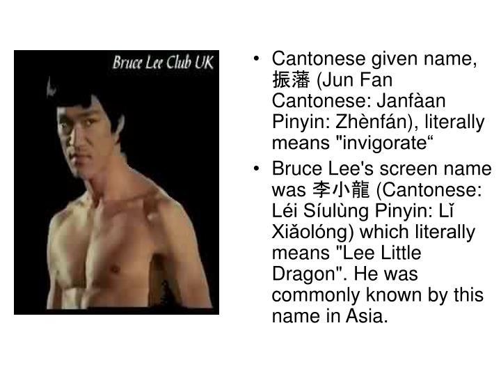 "Cantonese given name, 振藩 (Jun Fan Cantonese: Janfàan Pinyin: Zhènfán), literally means ""invig..."