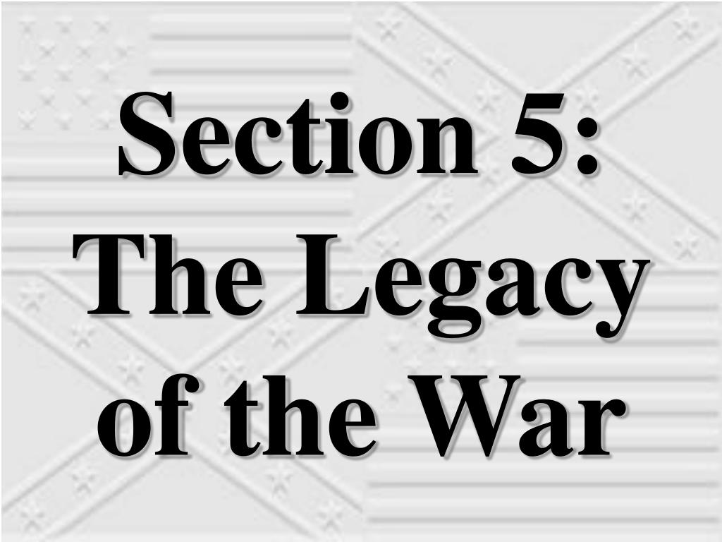 Section 5:  The Legacy of the War
