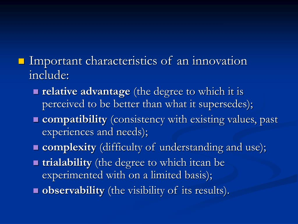 Important characteristics of an innovation include: