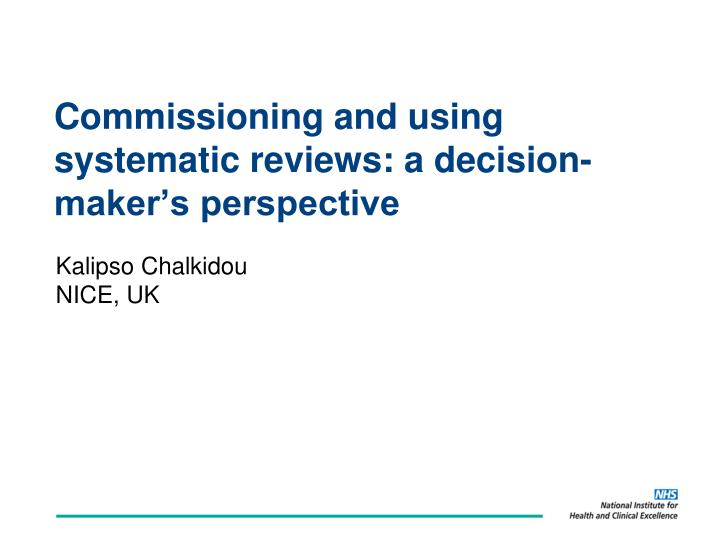 Commissioning and using systematic reviews a decision maker s perspective