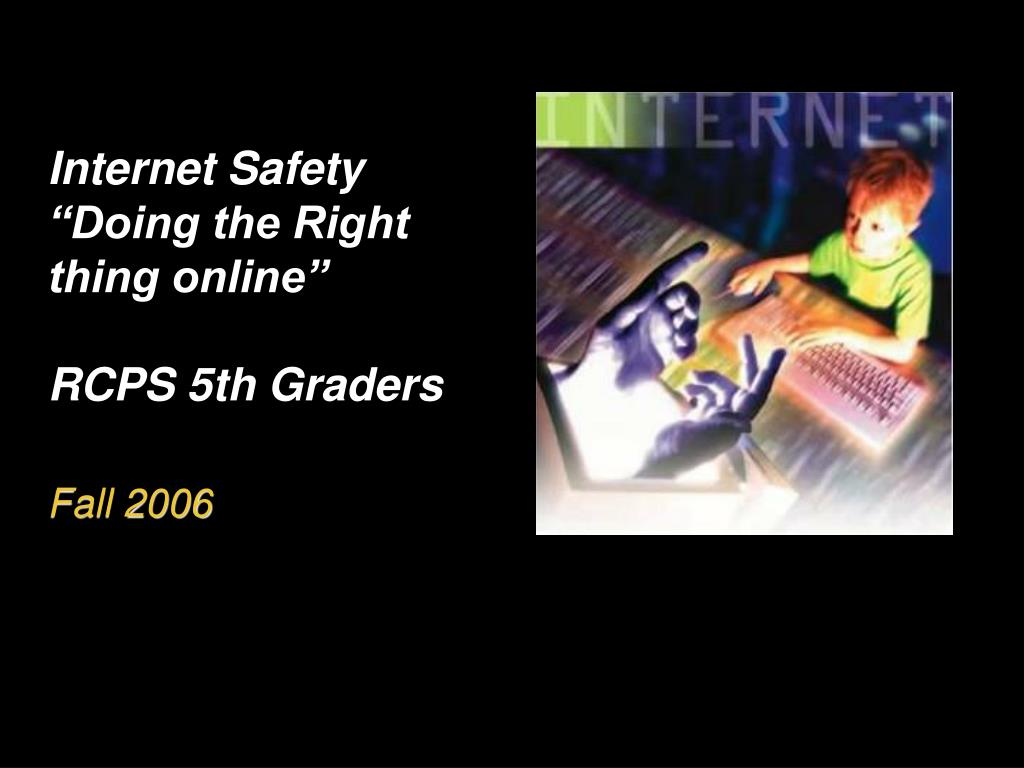 internet safety doing the right thing online rcps 5th graders fall 2006 l.