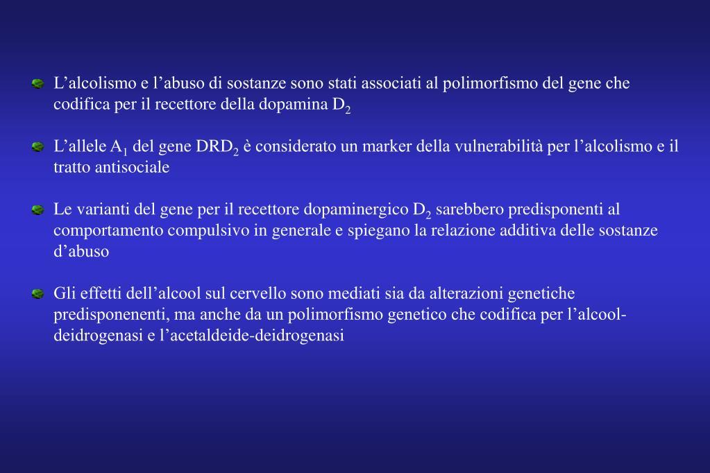 L'alcolismo e l'abuso di sostanze sono stati associati al polimorfismo del gene che codifica per il recettore della dopamina D