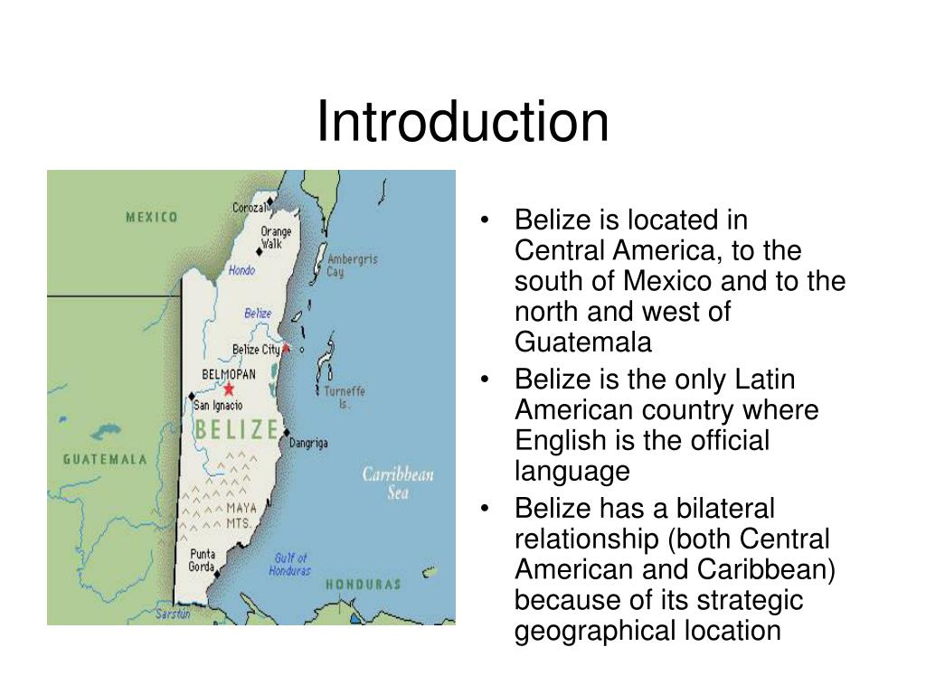 Belize is located in Central America, to the south of Mexico and to the north and west of Guatemala