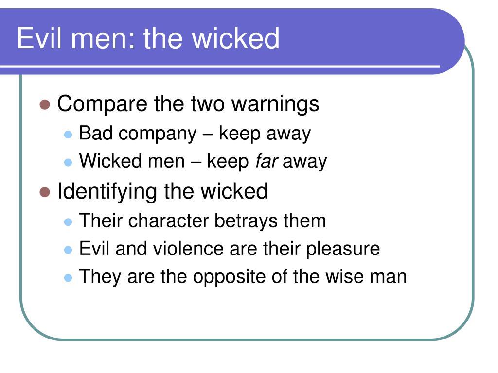 Evil men: the wicked