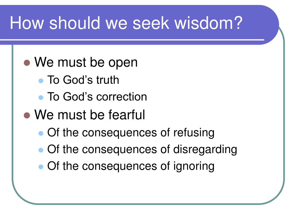 How should we seek wisdom?