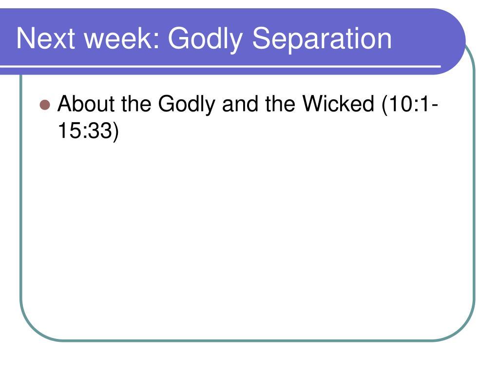 Next week: Godly Separation