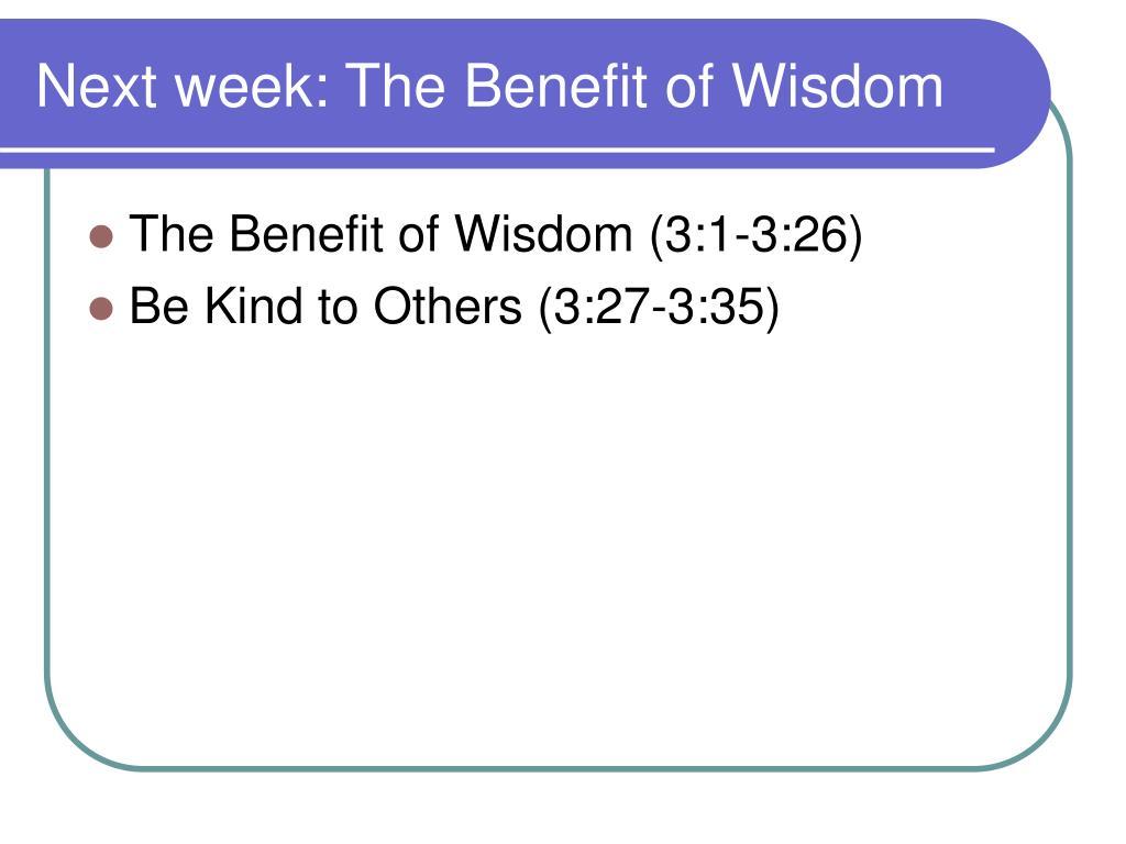 Next week: The Benefit of Wisdom