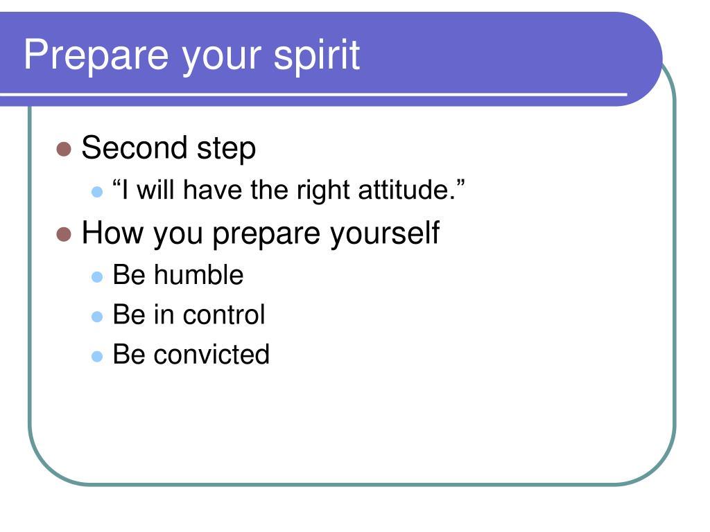 Prepare your spirit