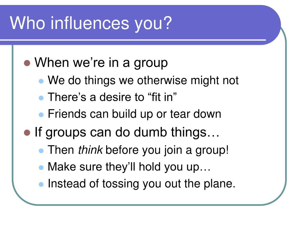 Who influences you?