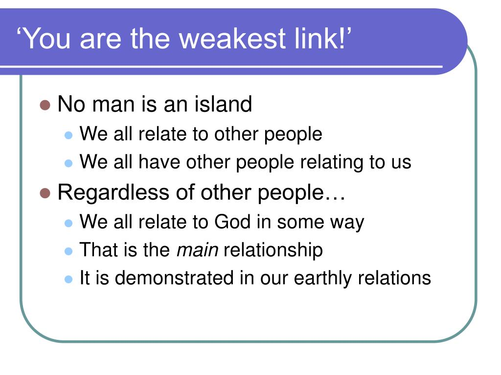'You are the weakest link!'