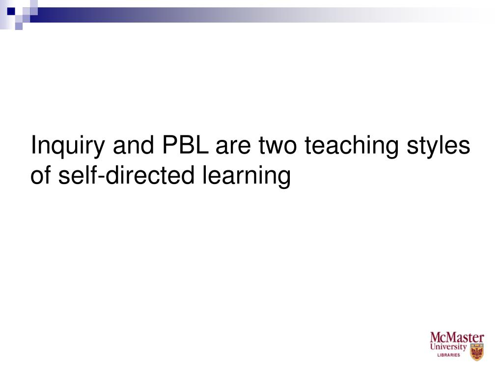 Inquiry and PBL are two teaching styles of self-directed learning