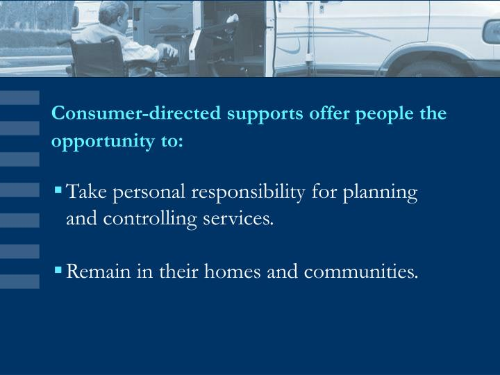 Consumer directed supports offer people the opportunity to