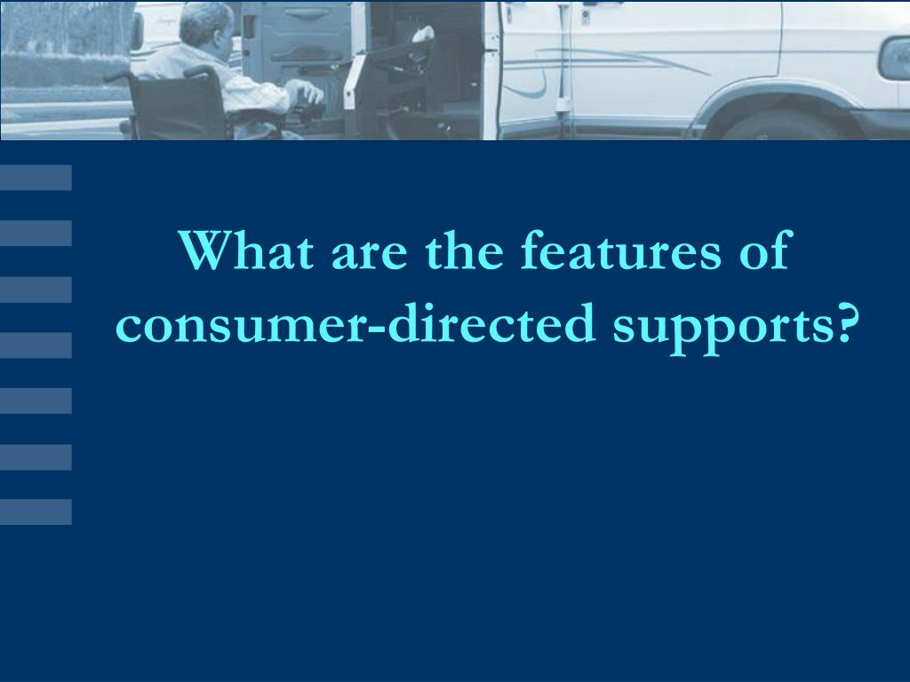 What are the features of consumer-directed supports?