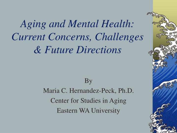 Aging and mental health current concerns challenges future directions