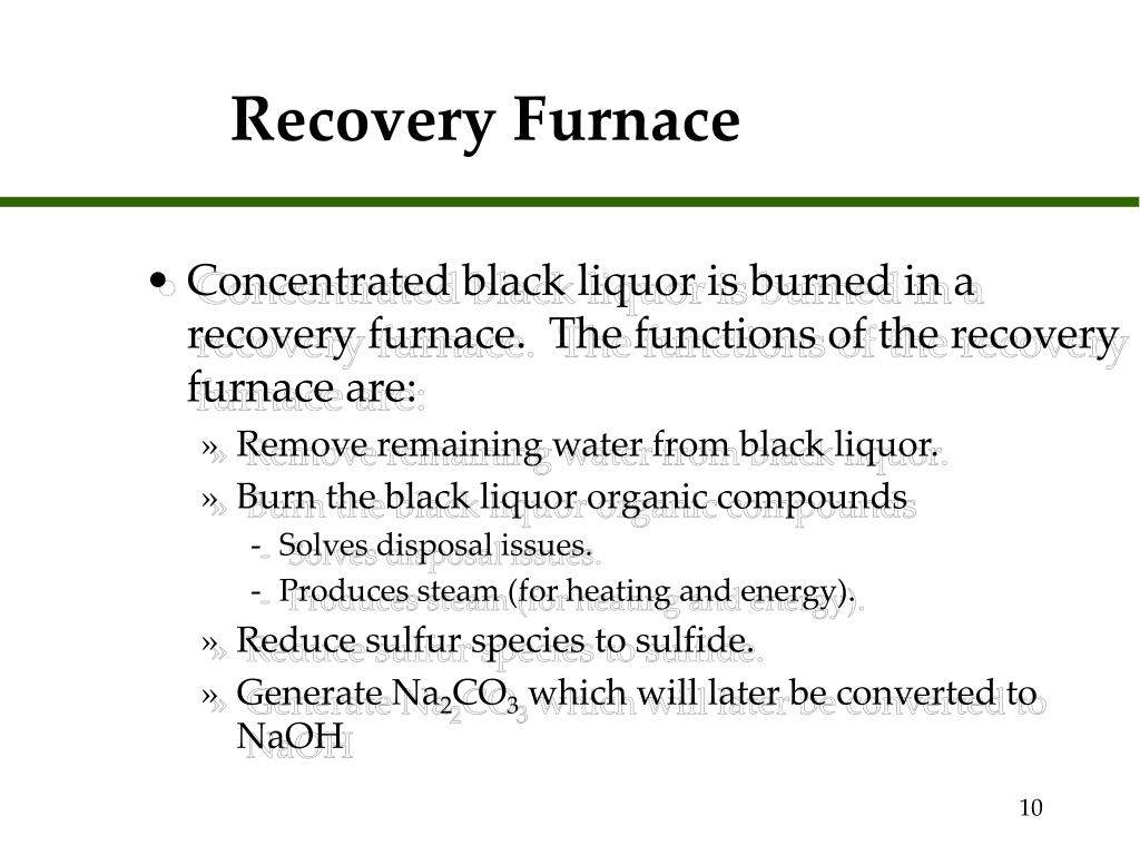 Concentrated black liquor is burned in a recovery furnace.  The functions of the recovery furnace are: