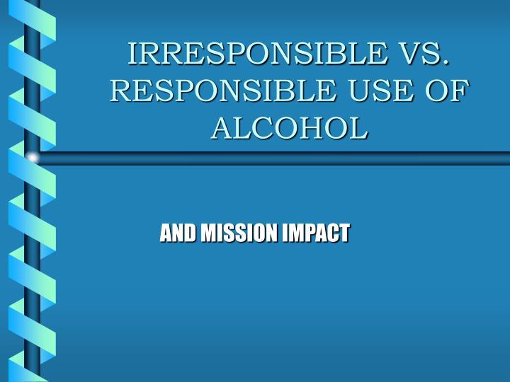 irresponsible vs responsible use of alcohol n.