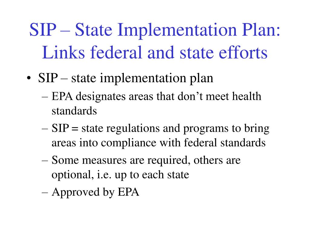 SIP – State Implementation Plan: Links federal and state efforts