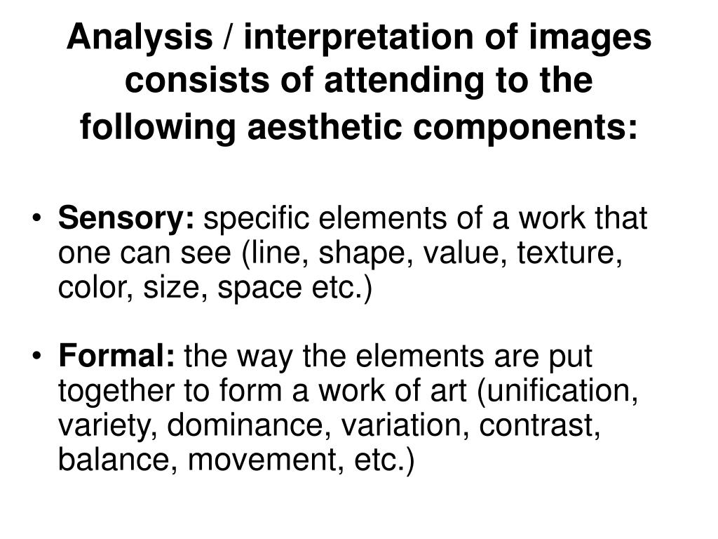 Analysis / interpretation of images consists of attending to the following aesthetic components: