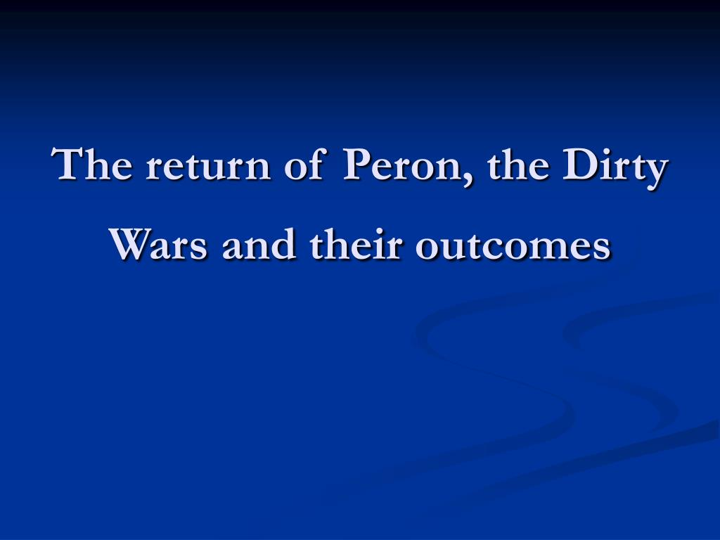 the return of peron the dirty wars and their outcomes l.