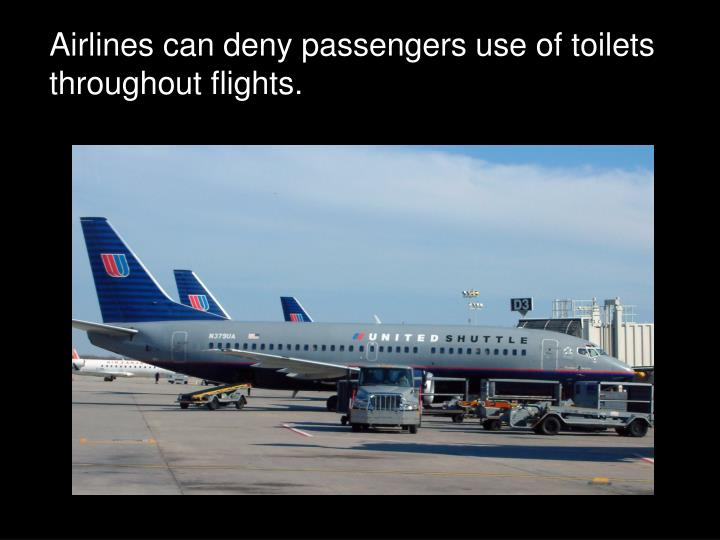 Airlines can deny passengers use of toilets throughout flights.