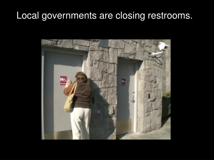Local governments are closing restrooms.