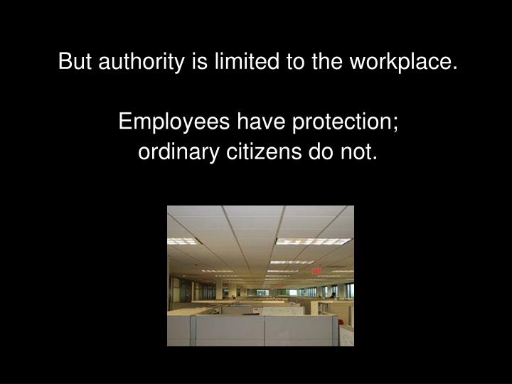 But authority is limited to the workplace.