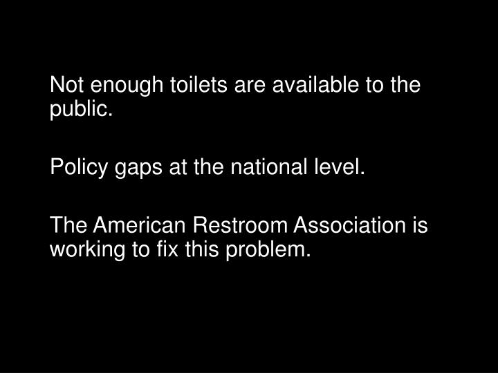 Not enough toilets are available to the public.
