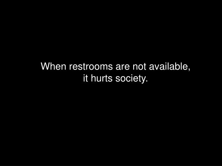 When restrooms are not available,