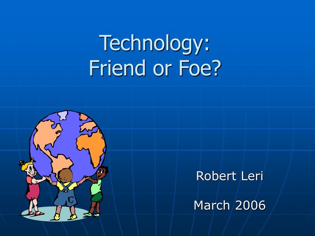 technology friend or foe l.
