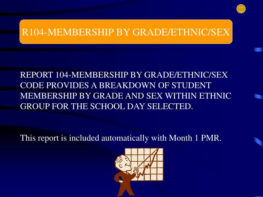 R104-MEMBERSHIP BY GRADE/ETHNIC/SEX