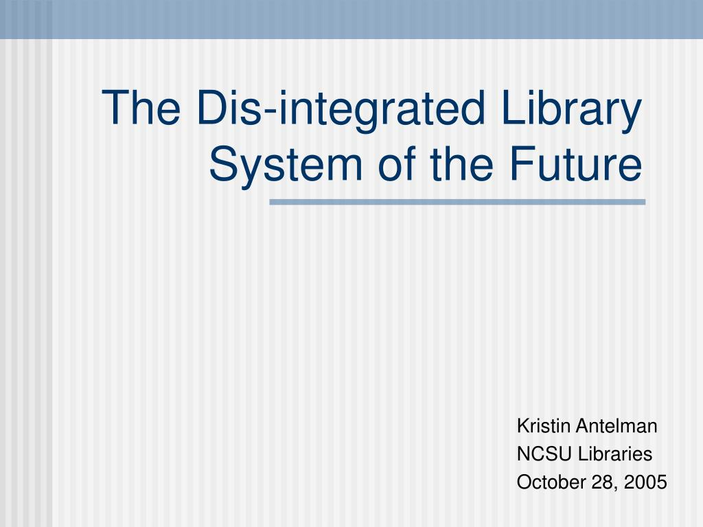 The Dis-integrated Library System of the Future
