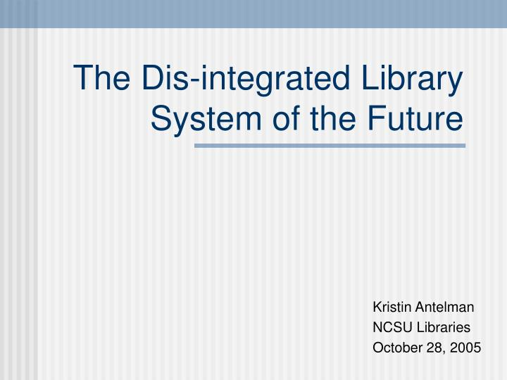 The dis integrated library system of the future