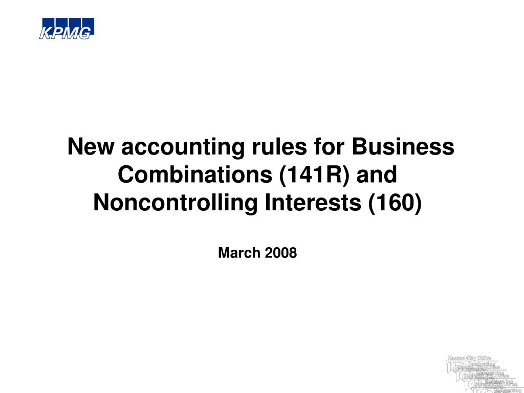 new accounting rules for business combinations 141r and noncontrolling interests 160 march 2008 l.
