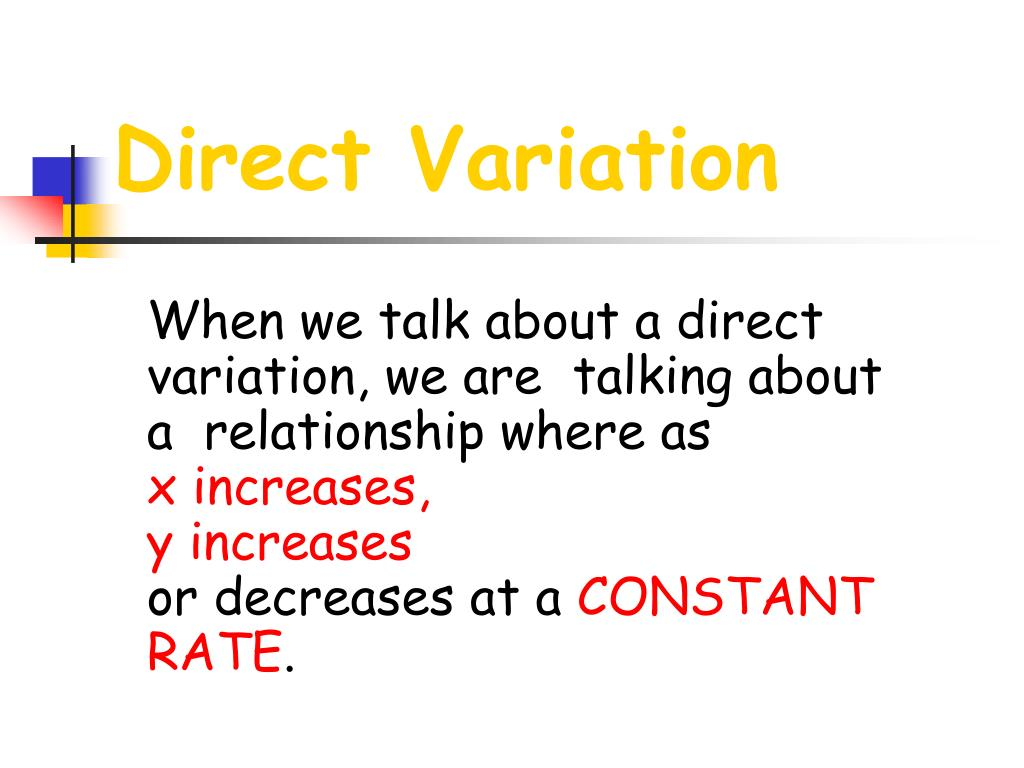 When we talk about a direct variation, we are  talking about a  relationship where as