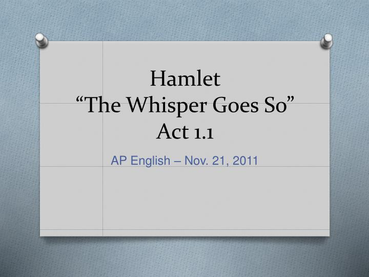 Hamlet the whisper goes so act 1 1