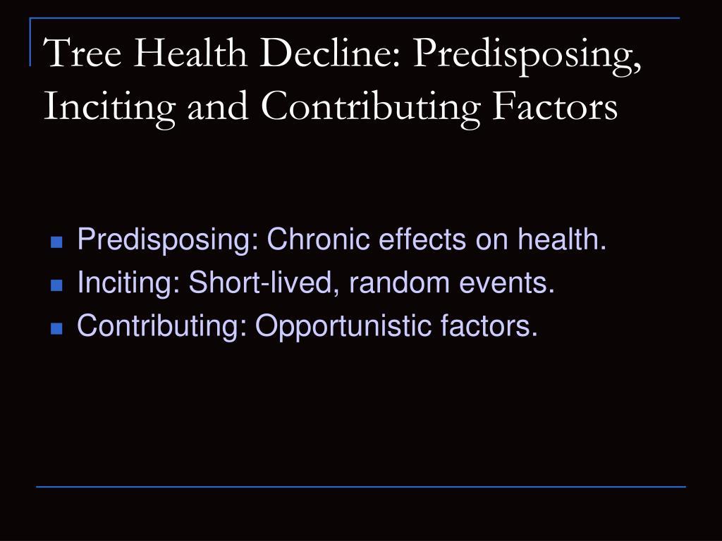 Tree Health Decline: Predisposing, Inciting and Contributing Factors