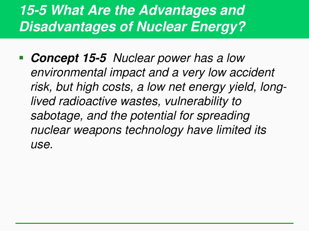 15-5 What Are the Advantages and Disadvantages of Nuclear Energy?