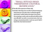 small rituals hold tremendous cultural significance