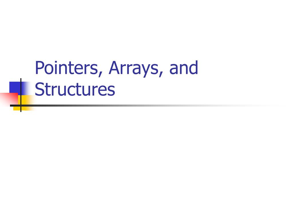 Pointers, Arrays, and Structures