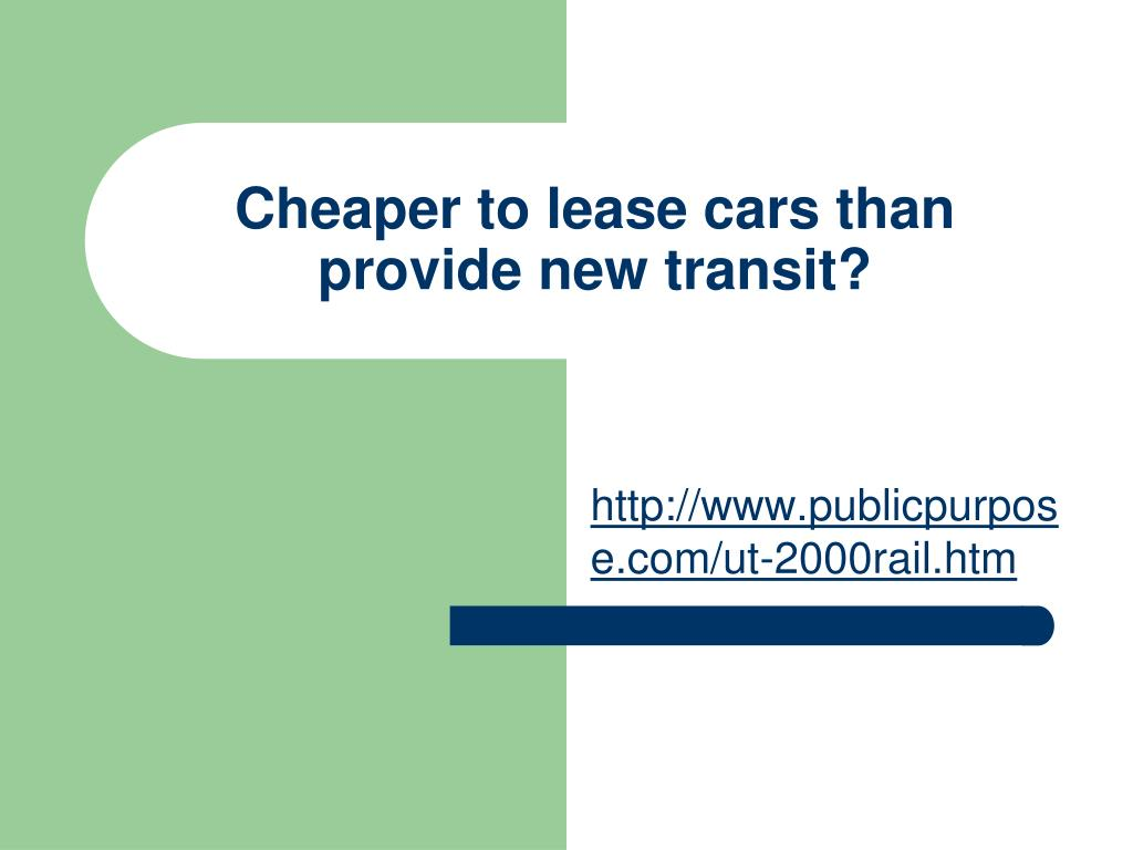 Cheaper to lease cars than provide new transit?