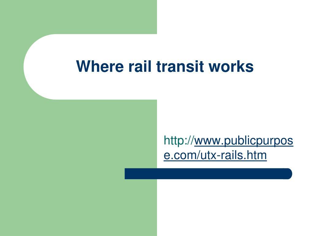 Where rail transit works